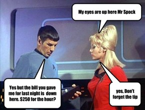 My eyes are up here Mr Spock