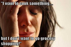 """""""I want to cook something....  but I don't want to go grocery shopping!"""""""