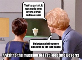 A visit to the museum of Fast Food and Deserts