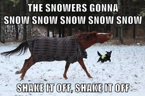 THE SNOWERS GONNA                       SNOW SNOW SNOW SNOW SNOW  SHAKE IT OFF, SHAKE IT OFF