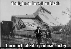Tonight on Love it or List it  The one that Hilary refuses to try