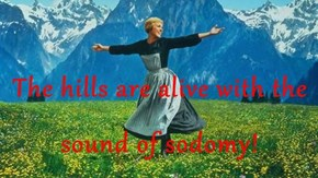 The hills are alive with the sound of sodomy!