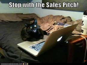 Stop with the Sales Pitch!