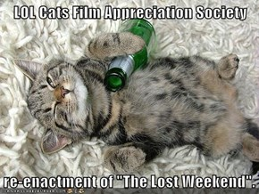"""LOL Cats Film Appreciation Society  re-enactment of """"The Lost Weekend""""."""