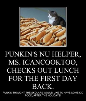 PUNKIN'S NU HELPER, MS. ICANCOOKTOO, CHECKS OUT LUNCH FOR THE FIRST DAY BACK.