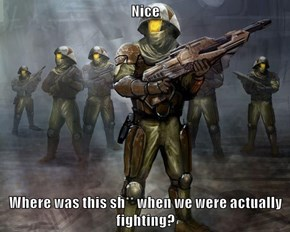 Nice  Where was this sh** when we were actually fighting?