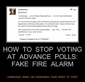 HOW  TO  STOP  VOTING  AT  ADVANCE  POLLS:  FAKE  FIRE  ALARM