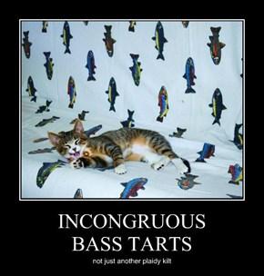 INCONGRUOUS BASS TARTS