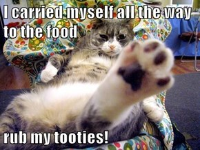 I carried myself all the way to the food  rub my tooties!
