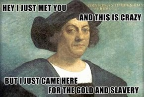 Happy Columbus Day.... I Guess