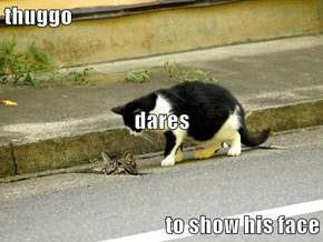thuggo dares to show his face