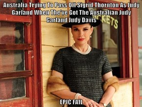 Australia Trying To Pass Off Sigrid Thornton As Judy Garland When The've Got The Australian Judy Garland Judy Davis  EPIC FAIL