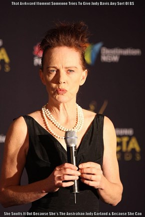 That Awkward Moment Someone Tries To Give Judy Davis Any Sort Of BS  She Snuffs It Out Because She's The Australian Judy Garland & Because She Can