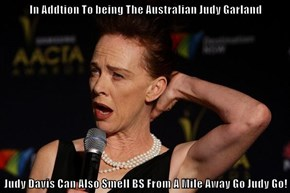 In Addtion To being The Australian Judy Garland  Judy Davis Can Also Smell BS From A Mile Away Go Judy Go!