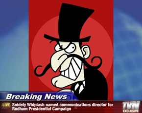 Breaking News - Snidely Whiplash named communications director for Rodham Presidential Campaign