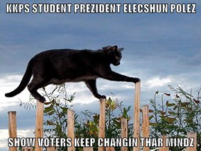 KKPS STUDENT PREZIDENT ELECSHUN POLEZ  SHOW VOTERS KEEP CHANGIN THAR MINDZ