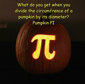 What do you get when you  divide the circumfrence of a  pumpkin by its diameter? Pumpkin PI