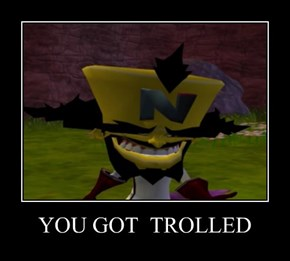 YOU GOT  TROLLED