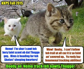 Even though Thuggo haz thoroughly covered hiz tracks as he flees from the righteous Nemo an' Dooby, nevertheless against all odds Dooby's eggstraordinary tracking skills allow hims to keep hot on teh trail ob dat miscreant Thuggo!