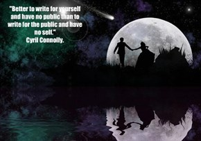"""Better to write for yourself and have no public than to write for the public and have no self."" Cyril Connolly."