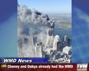 WMD News - Cheney and Dubya already had the WMD