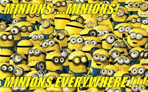 MINIONS ....MINIONS!   MINIONS EVERYWHERE ! ! !