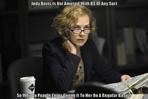 Judy Davis Is Not Amused With BS Of Any Sort  So Why Do People Enjoy Giving It To Her On A Regular Basis?