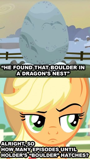 Boulder? You Mean That There Dragon Egg?