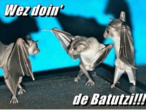 Wez doin'   de Batutzi!!!