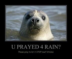 U PRAYED 4 RAIN?