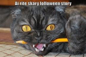 Ai rite skary lolloween story