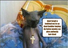 dont fergit u imbited me in so dont bodder twying da holee wawta coz ahm awlwedy  bat-tized