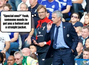 """Special one?"" Yeah, someone needs to get you a helmet and a straight jacket."