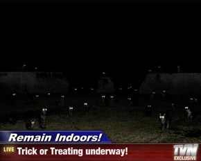 Remain Indoors! - Trick or Treating underway!