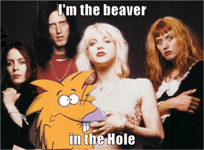 I'm the beaver  in the Hole