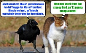 KKPS Fall 2015: Thuggo employed hims good frend Shady Krow to campain for hims.. but dat dopey bird didn't recognize dat teh Skolar hims wer talkin' to wer Nemo's bery own brubby Dooby!