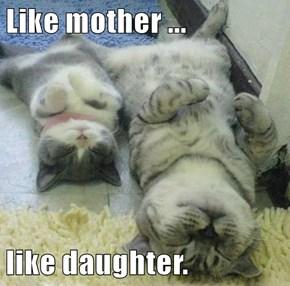 Like mother ...  like daughter.