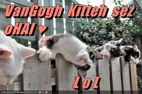 VanGogh  Kitteh  sez oHAI ♥            L o L