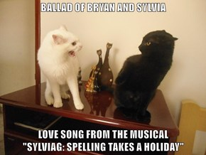 "BALLAD OF BRYAN AND SYLVIA  LOVE SONG FROM THE MUSICAL                                             ""SYLVIAG: SPELLING TAKES A HOLIDAY"""