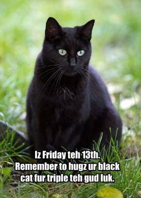 Friday the 13th reminder.