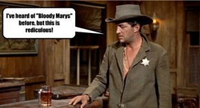 """I've heard of """"Bloody Marys"""" before, but this is rediculous!"""