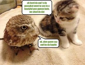ah herd da owl 'n da pussykat went to see in a bootyful pee gween bote.  we shud do dat