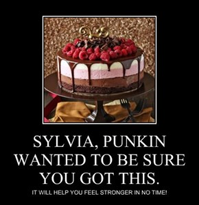 SYLVIA, PUNKIN WANTED TO BE SURE YOU GOT THIS.