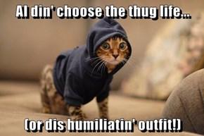 AI din' choose the thug life...  (or dis humiliatin' outfit!)