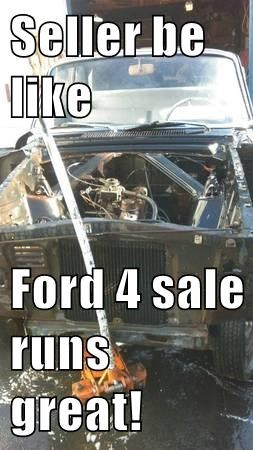 Seller be like  Ford 4 sale runs great!