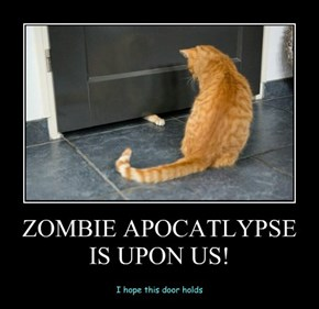 ZOMBIE APOCATLYPSE IS UPON US!
