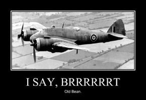 I SAY, BRRRRRRT
