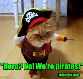 """""""Hero? No! We're pirates!"""""""