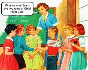 First we must learn the two rules of Child Fight Club.