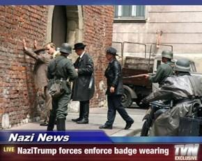 Nazi News - NaziTrump forces enforce badge wearing